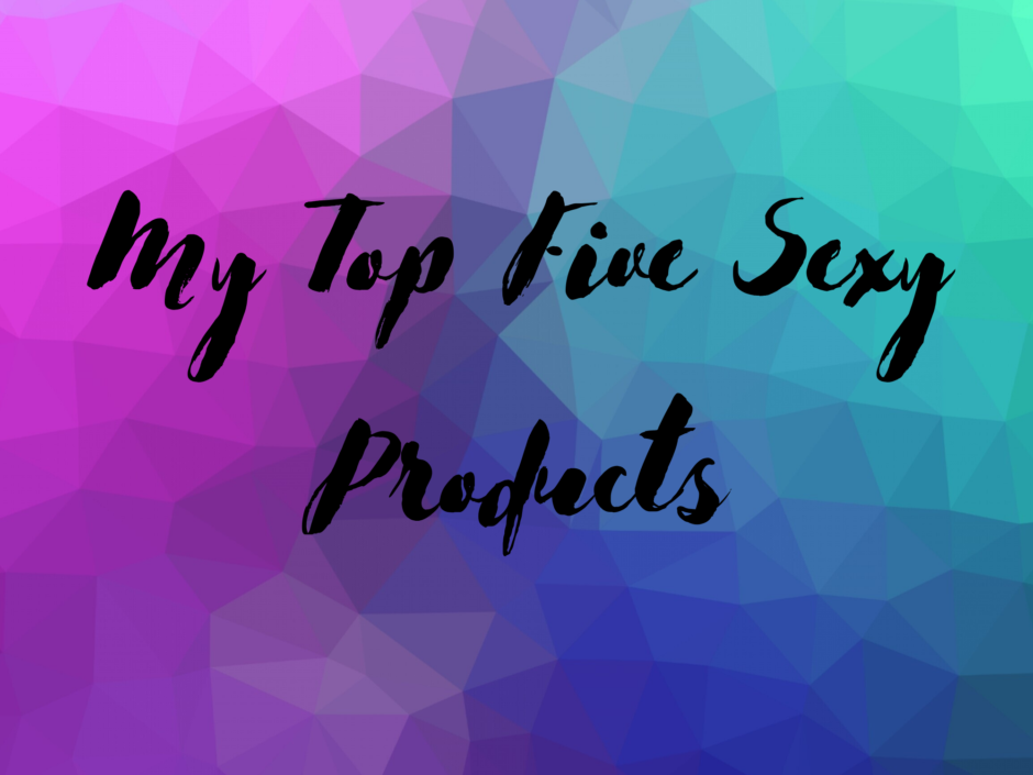 "The words ""my top five sexy products"" on a blue, pink and purple background"