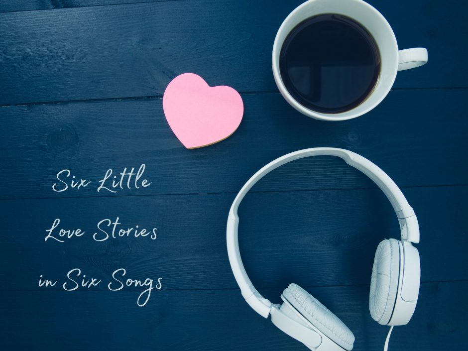 Header image for six love stories in six songs