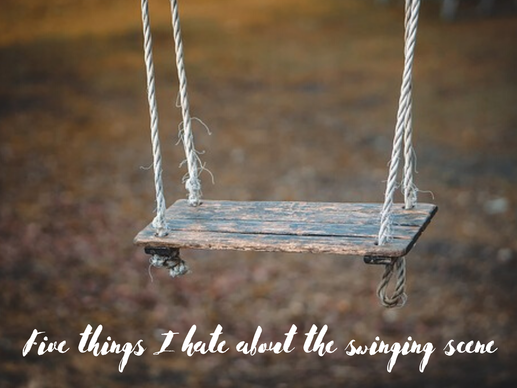 Five Things I, a Swinger, Hate About the Swinging Scene