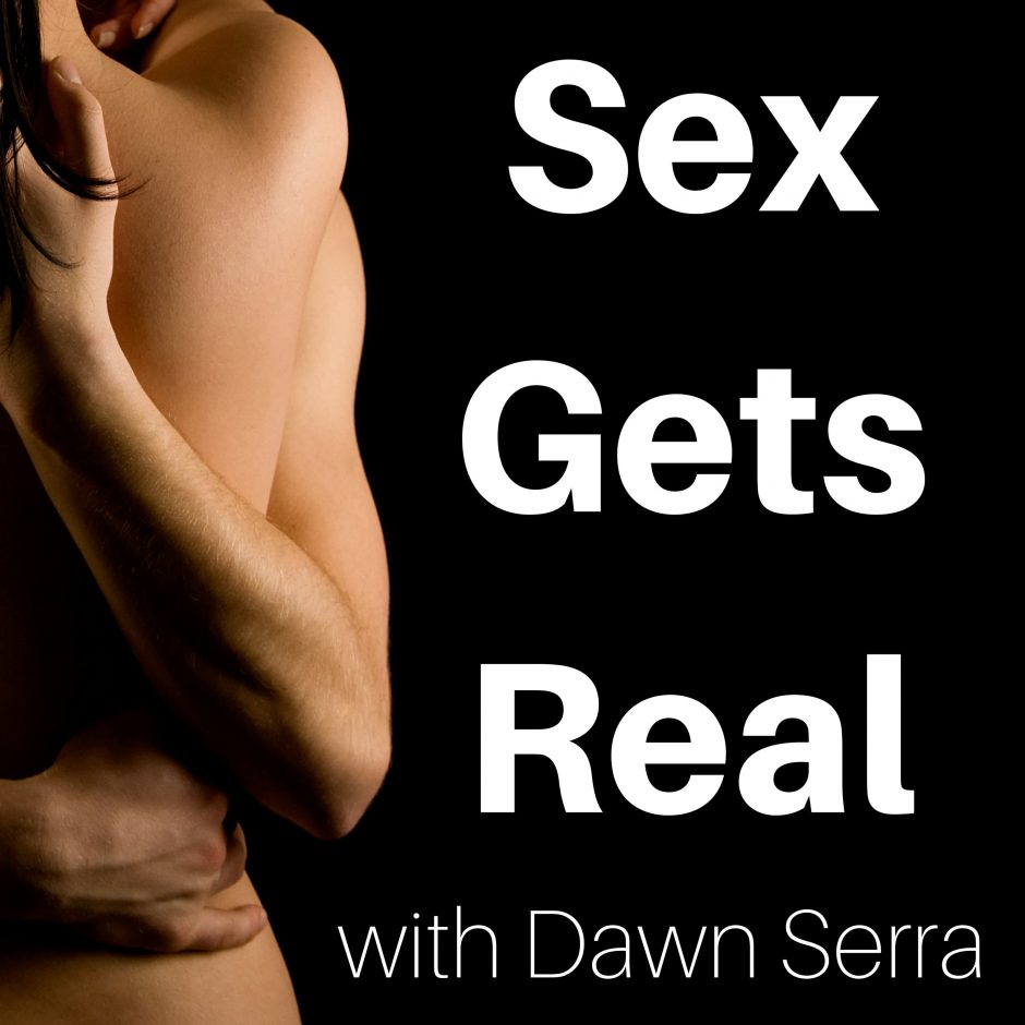 The header image of the Sex Gets Real podcast by Dawn Serra