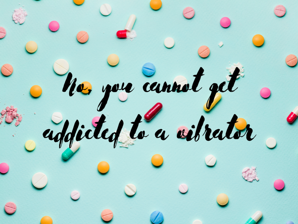 """No, You Cannot Get """"Addicted"""" to a Vibrator"""
