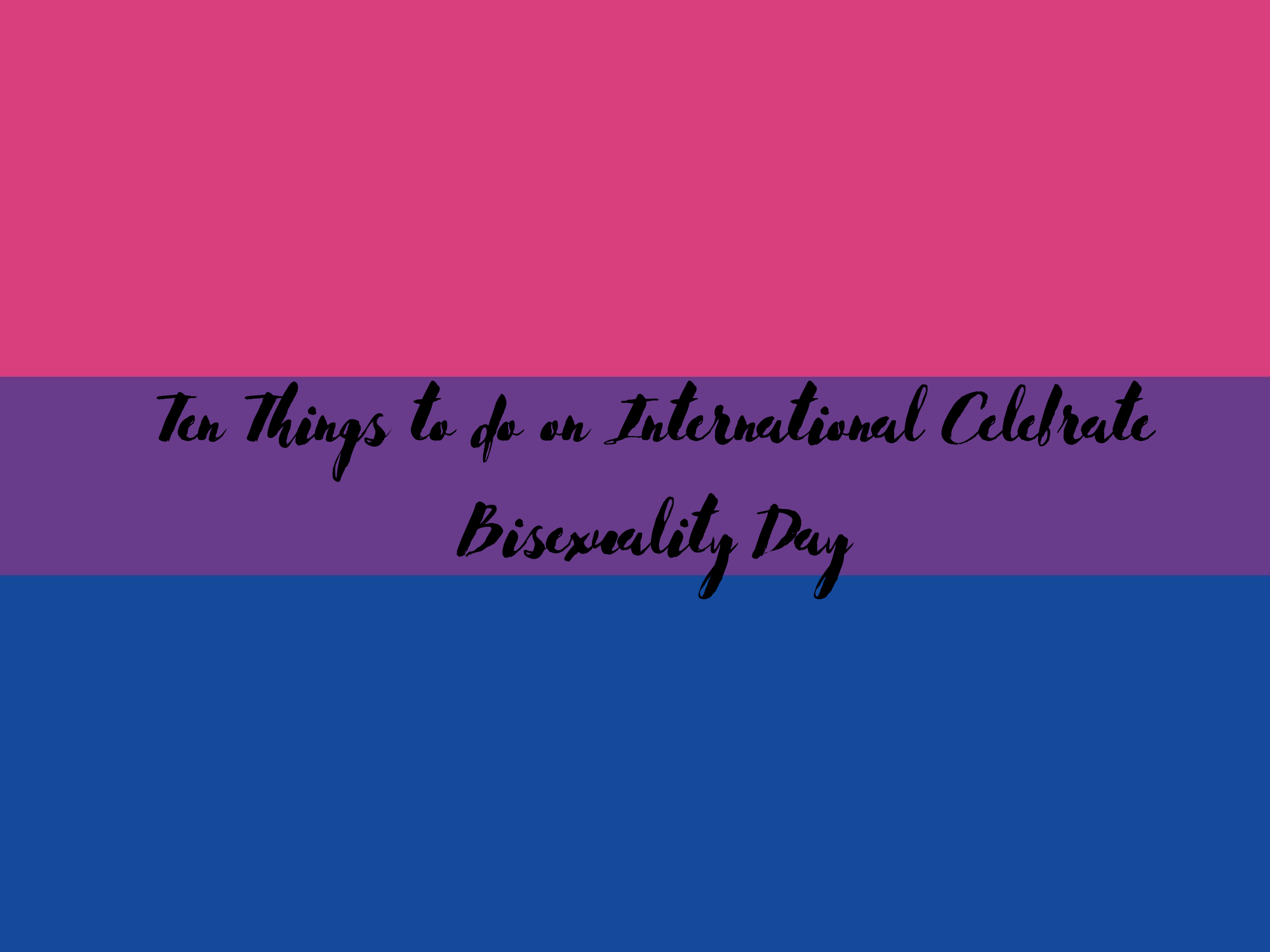 Ten Fun or Meaningful Things to Do On International Celebrate Bisexuality Day