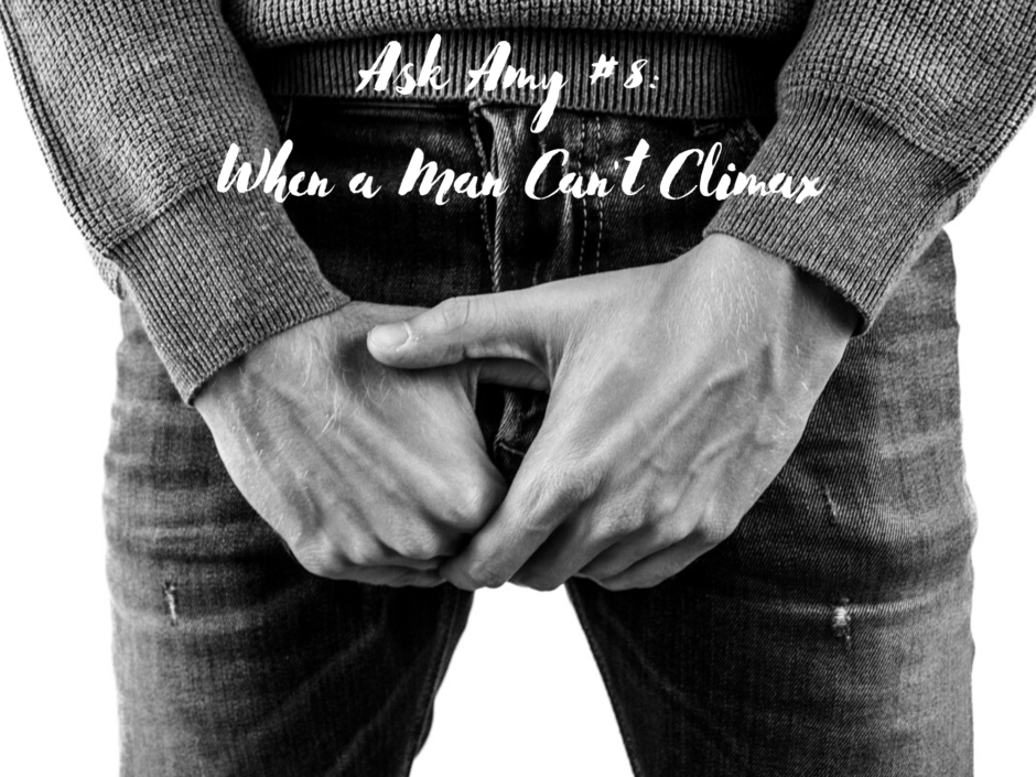 A close up of a man's crotch area. For an Ask Amy post about when a man can't reach climax