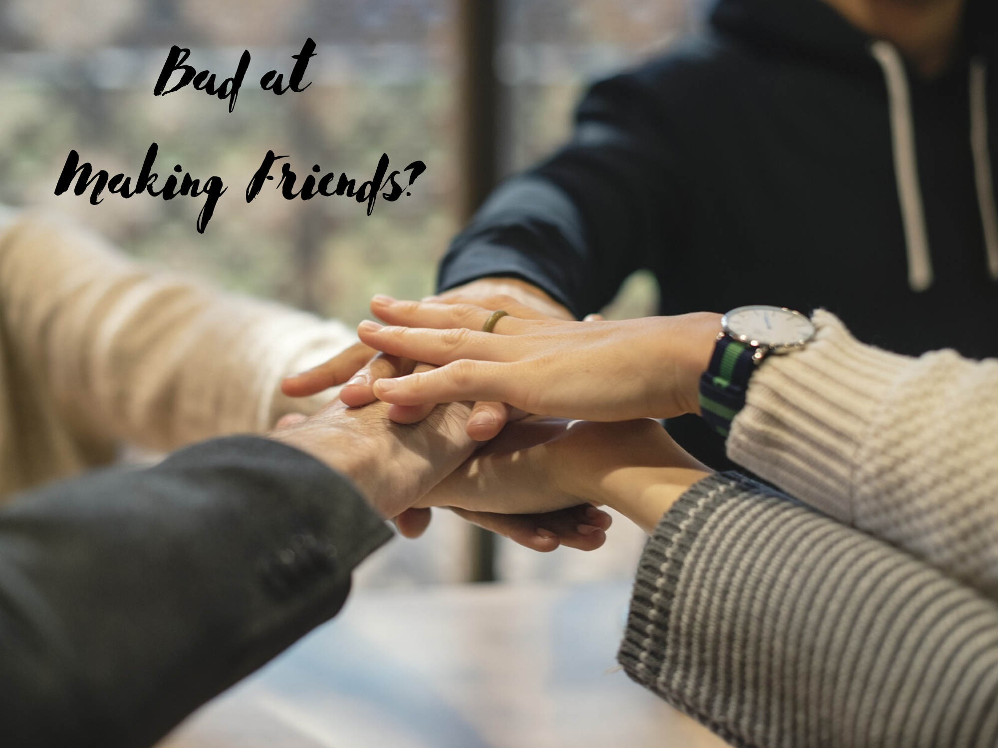 Bad at Making Friends?