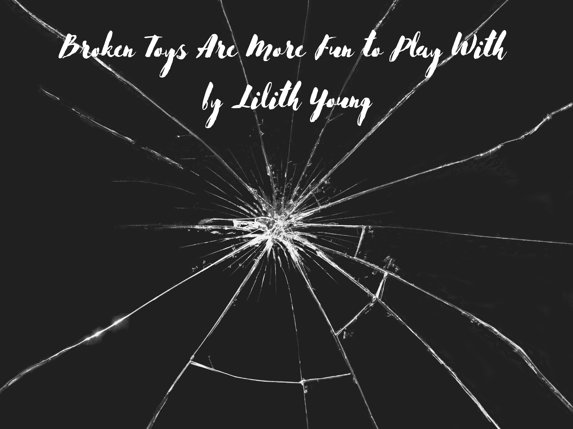 [Guest Blog] Broken Toys Are More Fun to Play With by Lilith Young