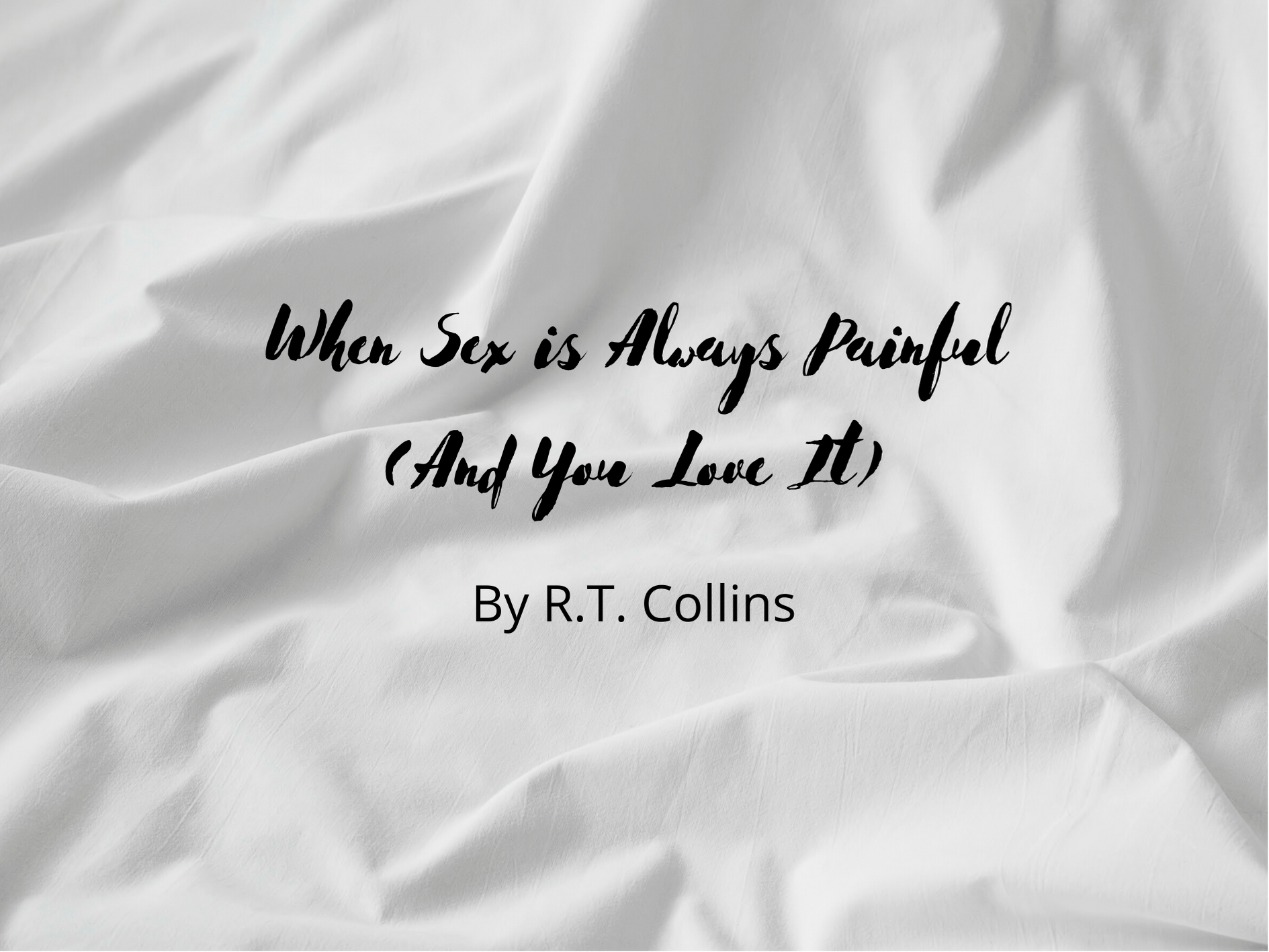 [Guest Blog] When Sex is Always Painful (And You Love It) by RT Collins