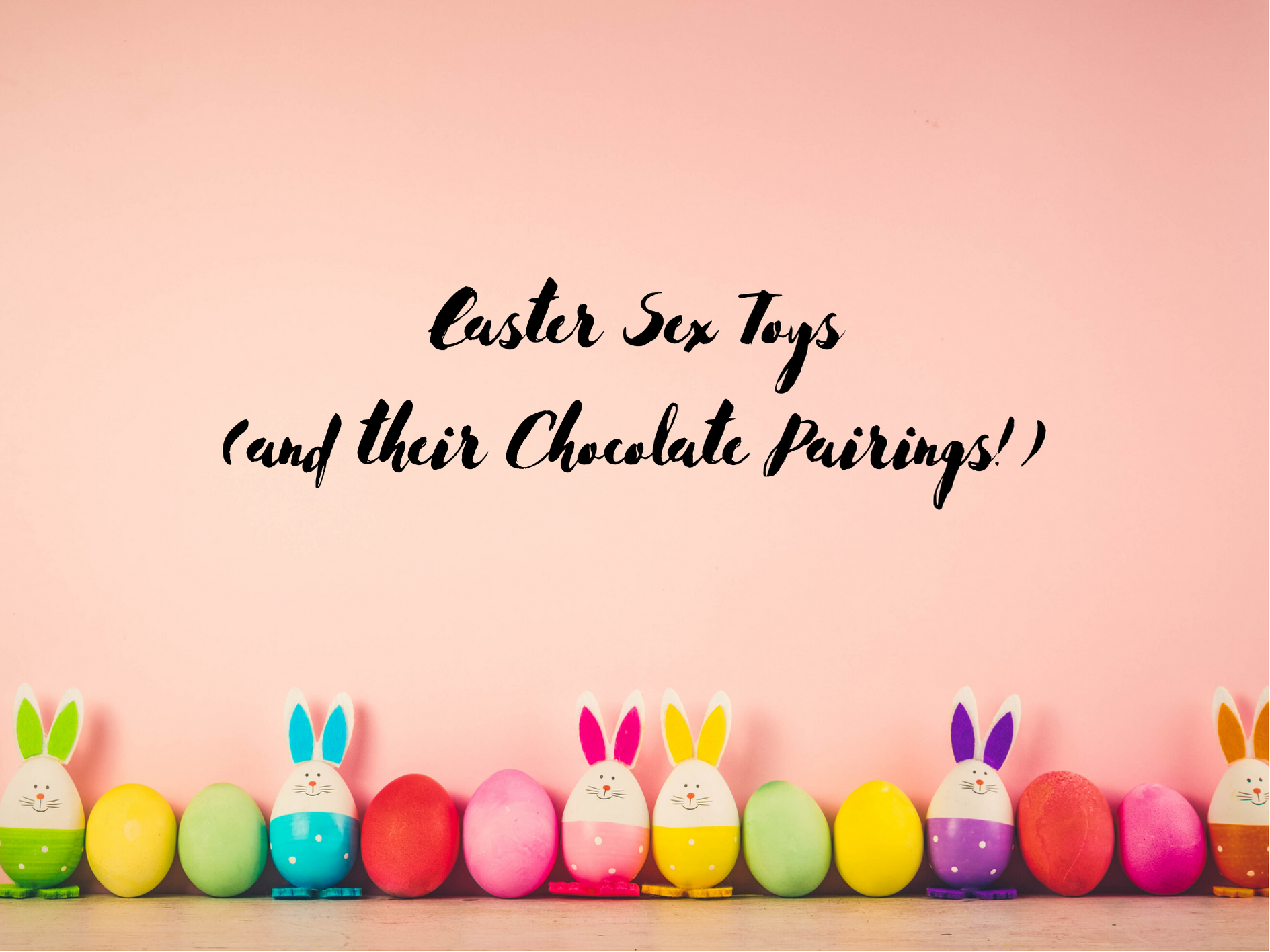Easter Sex Toys (and their Chocolate Pairings)