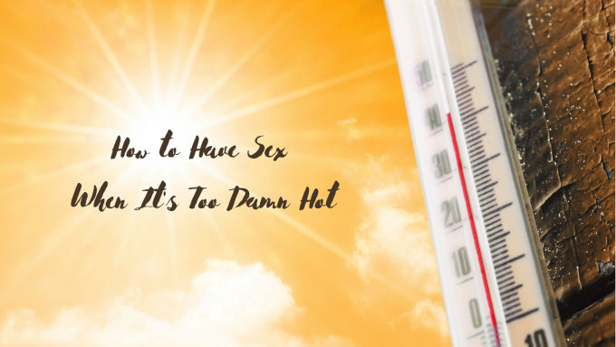 Header image for a post about having sex when it's hot