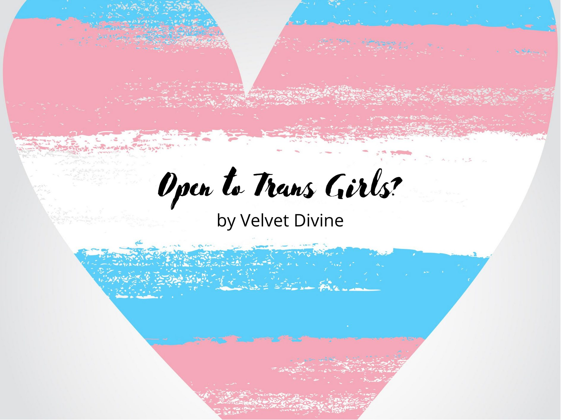 "[Guest Blog] ""Open to Trans Girls?"" by Velvet Divine"