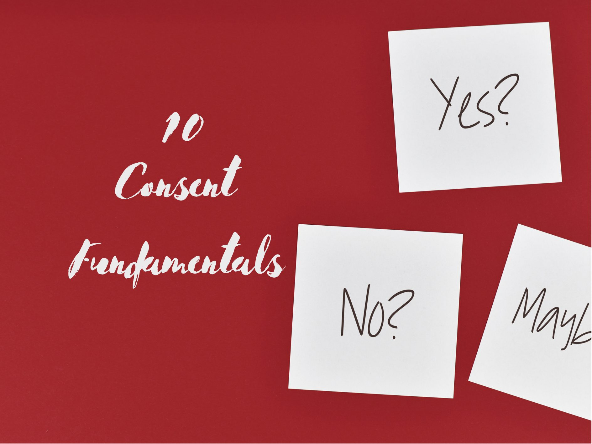 What is Consent? 10 Fundamentals Everyone Needs to Understand