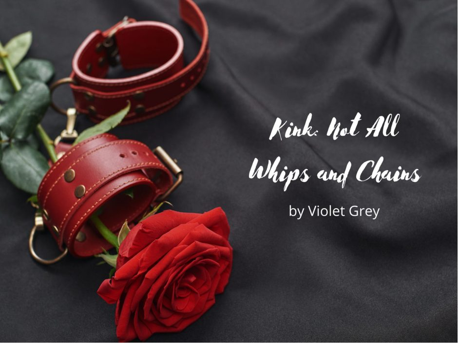 Header image for a post about kink not being all whips and chains by Violet Grey