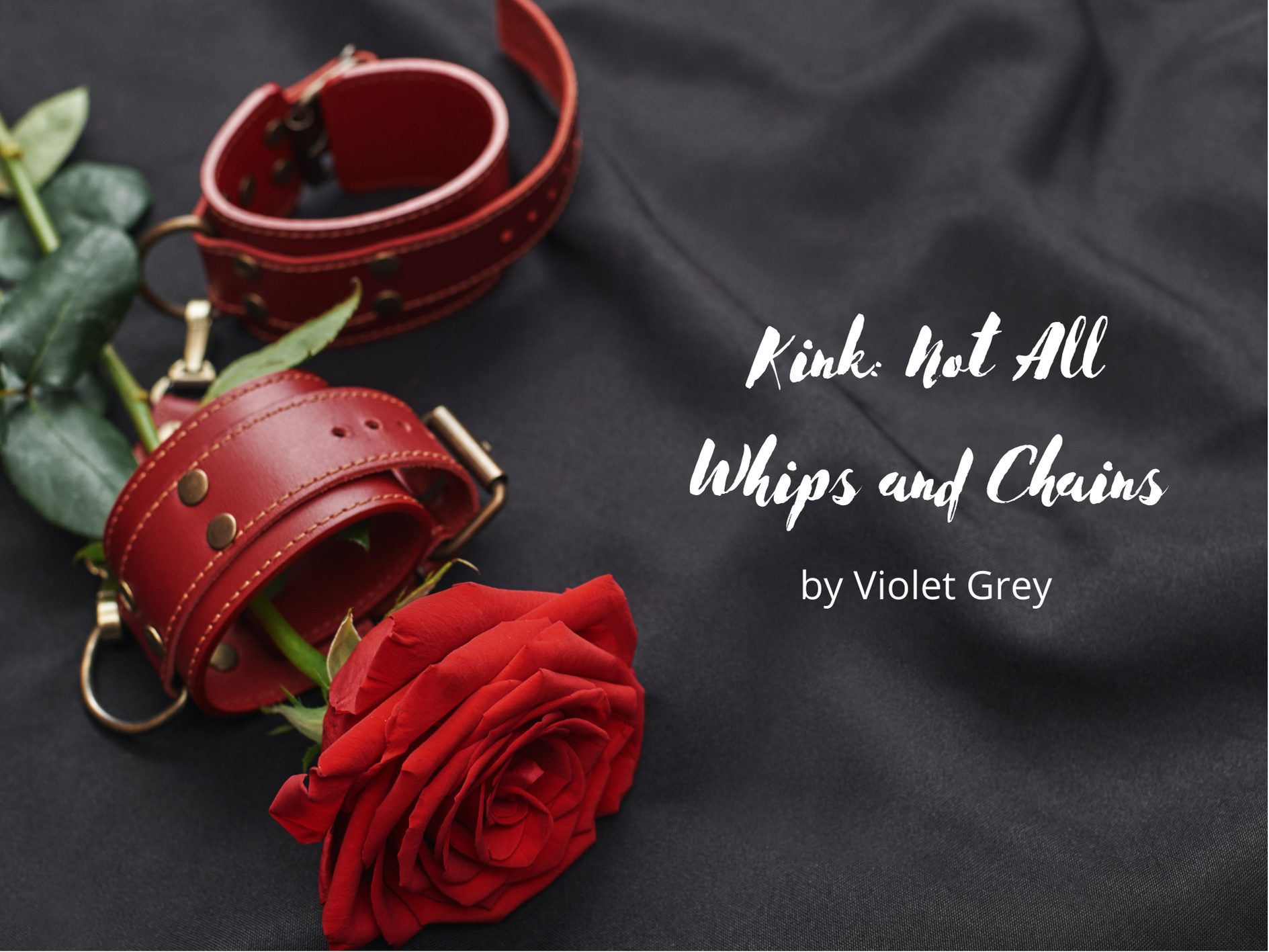 [Guest Blog] Kink: Not All Whips and Chains by Violet Grey