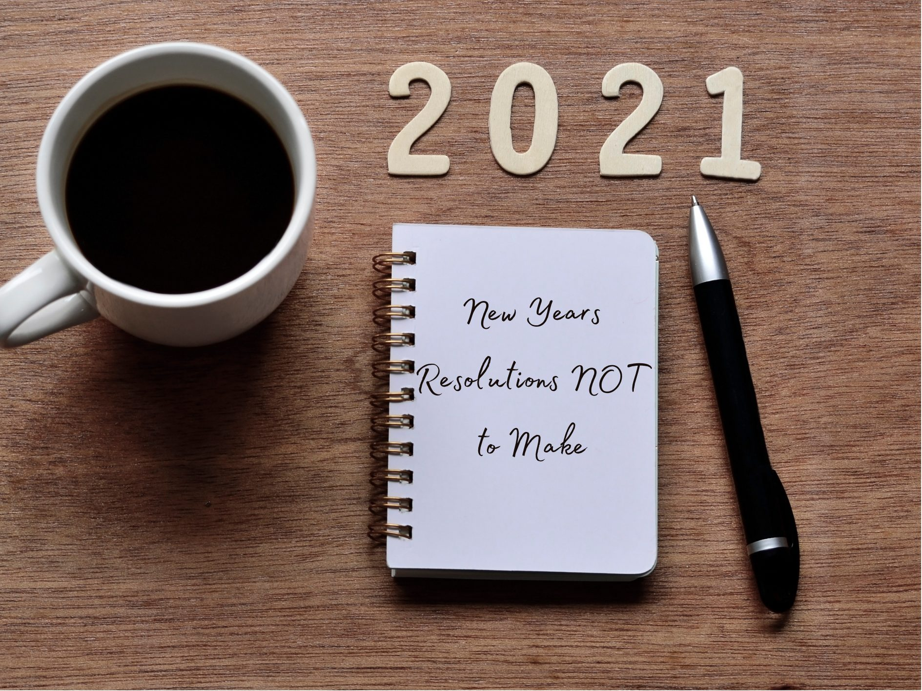 4 New Years Resolutions Not to Make for 2021