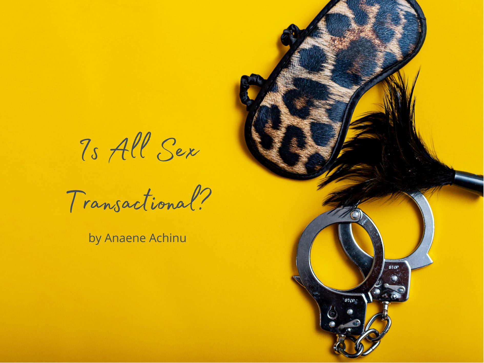 [Guest Post] Is All Sex Transactional? By Anaene Achinu