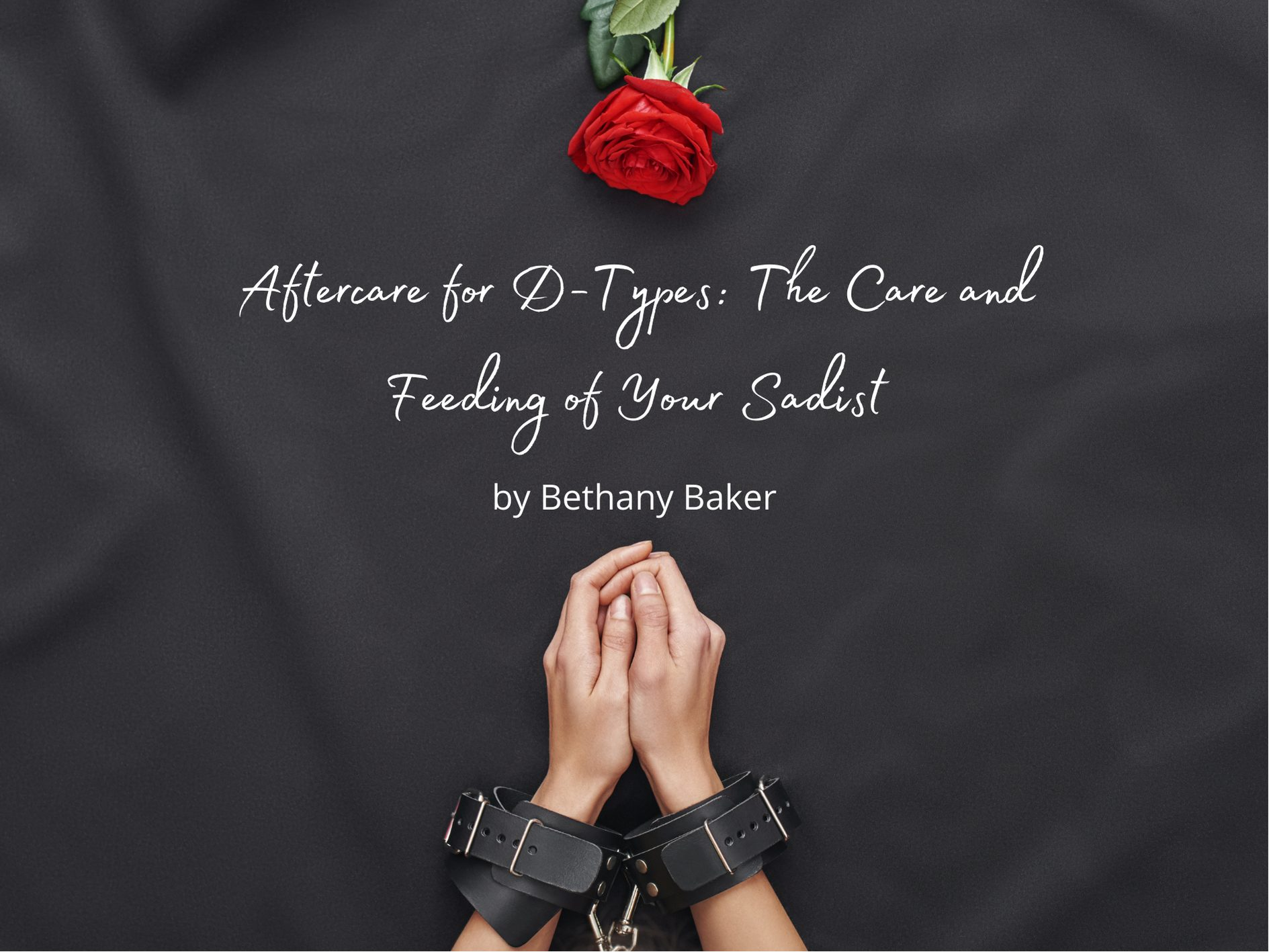 [Guest Post] Aftercare for D-Types: The Care and Feeding of Your Sadist by Bethany Baker