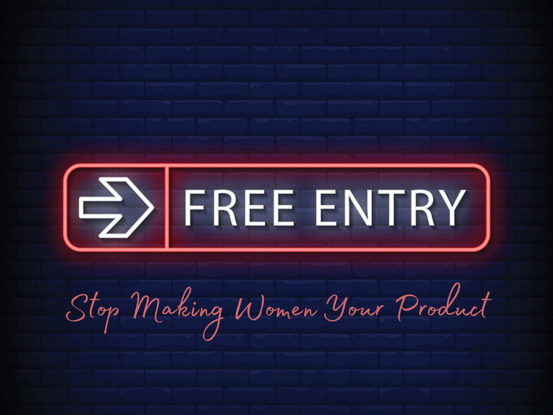 Free Entry: Stop Making Women Your Product